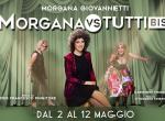 """"""" MORGANA VS TUTTI BIS """" DAL 2 AL 12 MAGGIO 2019 AL SALONE MARGHERITA"""