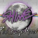 SHINE - PINK FLOYD MOON DAL 3 ALL'8 MARZO AL TEATRO OLIMPICO